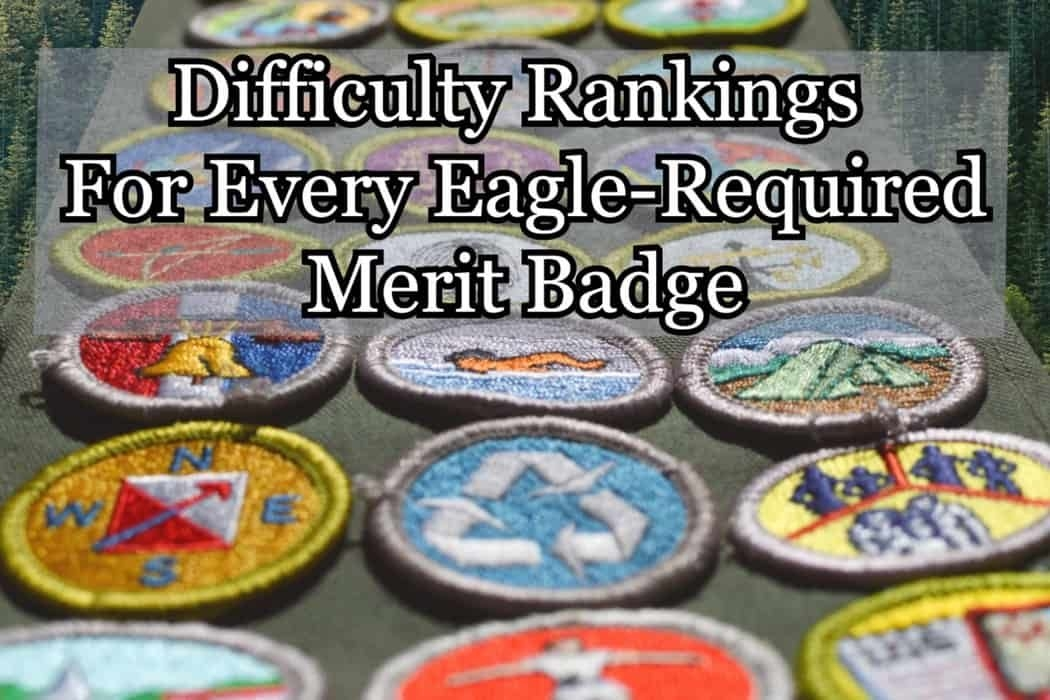 All Eaglerequired Merit Badges Difficulty Rankings In